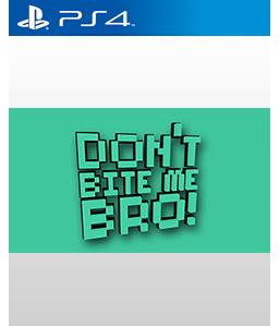 Don't Bite Me Bro! PS4