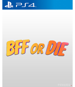 BFF or Die PS4