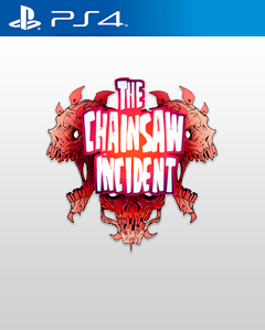 The Chainsaw Incident PS4