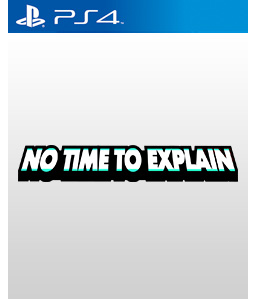 No Time to Explain PS4