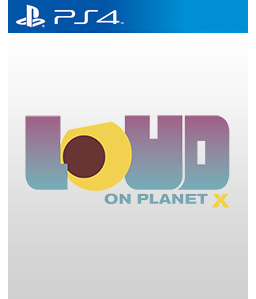 LOUD on Planet X PS4