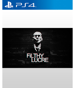 Filthy Lucre PS4