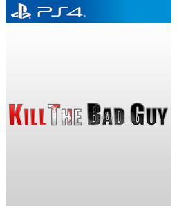Kill The Bad Guy PS4