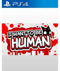 I Want to Be Human PS4