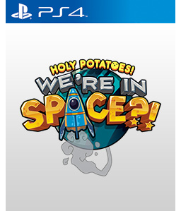Holy Potatoes! We're in Space?! PS4
