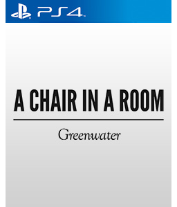 A Chair in a Room - Greenwater PS4
