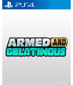 Armed and Gelatinous PS4
